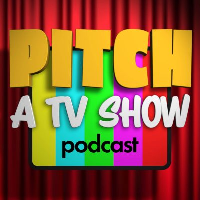 Pitch a TV Show Podcast
